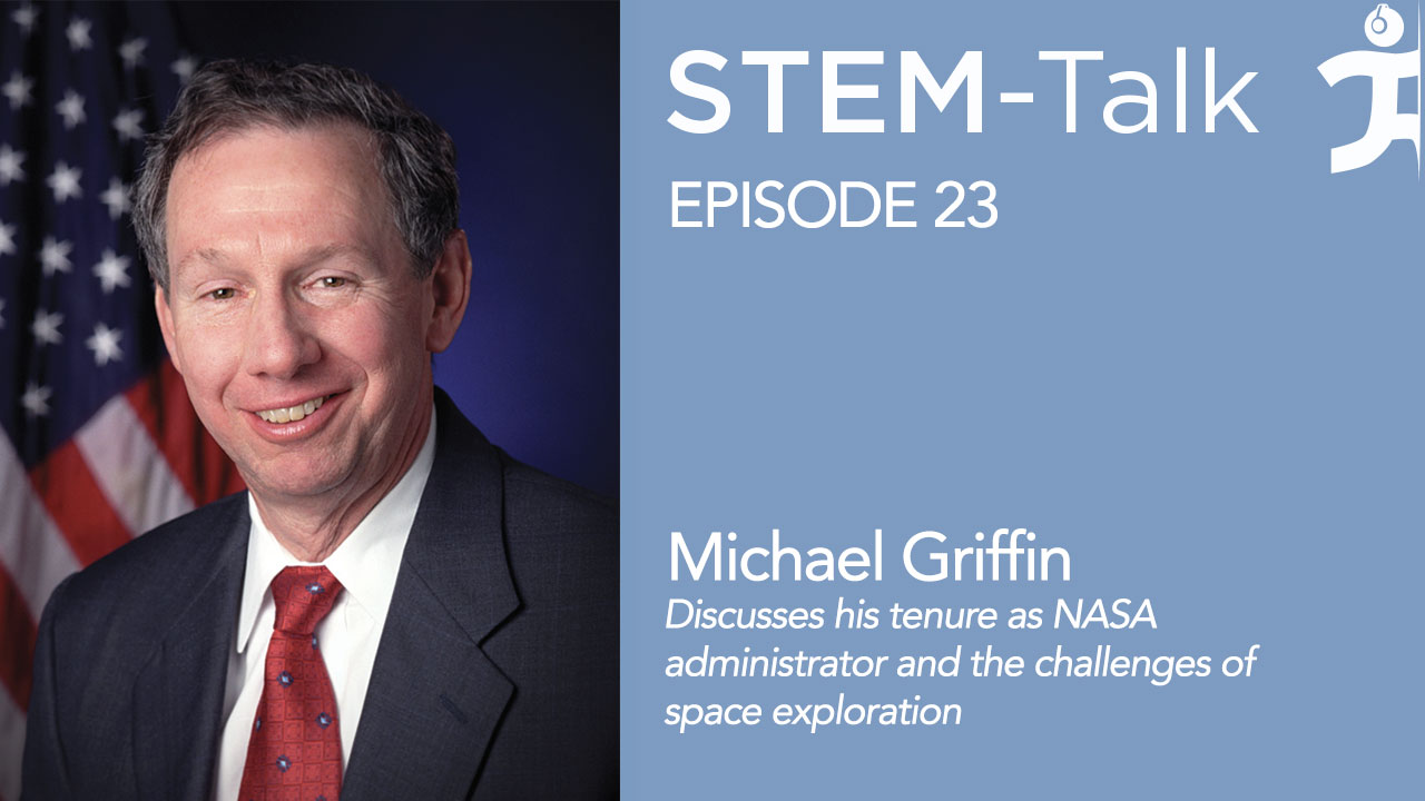 stem talk episode michael griffin talks nasa and space episode 23 michael griffin discusses his tenure as nasa administrator and the challenges of space exploration